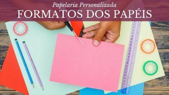 Formatos dos Papéis – Papéis na papelaria personalizada – Parte 2